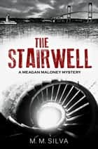 The Stairwell - A Meagan Maloney Mystery ebook by