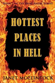 Hottest Places in Hell - Book 2 of the Iron Angel Series ebook by Janet McClintock