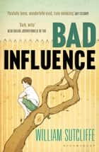 Bad Influence ebook by Mr William Sutcliffe