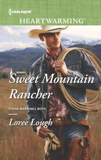 Sweet Mountain Rancher Ebook By Loree Lough 9781460389386