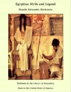 Egyptian Myth and Legend ebook by Donald Mackenzie