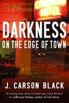 Darkness on the Edge of Town ebook by J. Carson Black