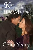 Kat and the U.S. Marshal ebook by Celia Yeary