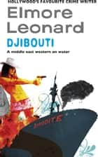Djibouti ebook by Elmore Leonard