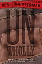 UnWholly ebook by Neal Shusterman