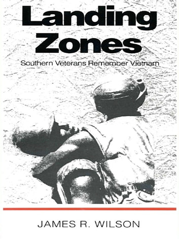 Landing Zones - Southern Veterans Remember Vietnam ebook by James R. Wilson
