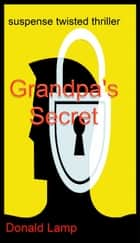 Grandpa's Secret ebook by Donald Lamp