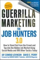 Guerrilla Marketing for Job Hunters 3.0 - How to Stand Out from the Crowd and Tap Into the Hidden Job Market using Social Media and 999 other Tactics Today 電子書籍 by Jay Conrad Levinson, David E. Perry