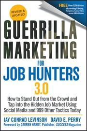Guerrilla Marketing for Job Hunters 3.0 - How to Stand Out from the Crowd and Tap Into the Hidden Job Market using Social Media and 999 other Tactics Today ebook by Jay Conrad Levinson,David E. Perry