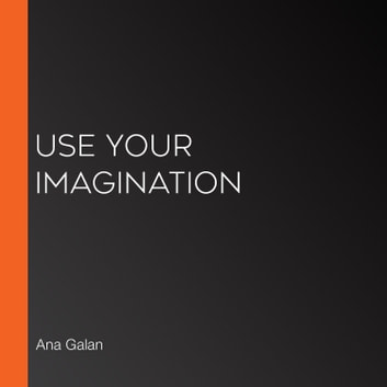 Use Your Imagination audiobook by Ana Galan