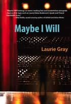 Maybe I Will ebook by Laurie Gray