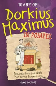 Diary of Dorkius Maximus in Pompeii ebook by Tim Collins