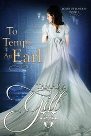 To Tempt an Earl - Lords of London, #3 ebook by Tamara Gill