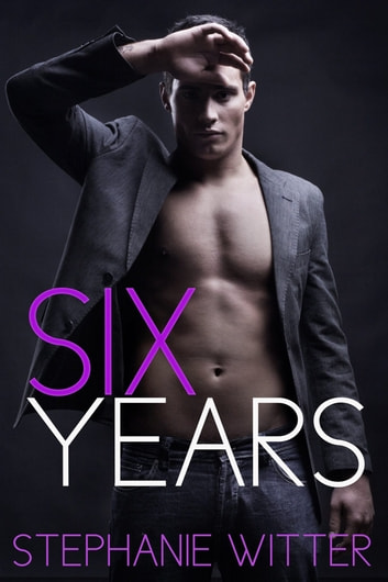Six Years ebook by Stephanie Witter