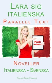 Lära sig italienska - Parallel Text - Noveller (Italienska - Svenska) ebook by Polyglot Planet Publishing
