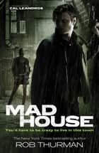 Madhouse - Cal Leandros Book 3 ebook by Rob Thurman