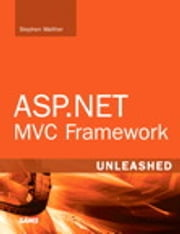ASP.NET MVC Framework Unleashed ebook by Stephen Walther