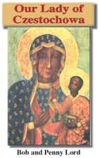 Our Lady of Czestochowa ebook by Bob Lord,Penny Lord