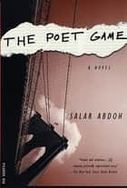 The Poet Game - A Novel ebook by Salar Abdoh