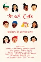 Meet Cute - Some people are destined to meet. ebook by Jennifer L. Armentrout, Dhonielle Clayton, Katie Cotugno,...