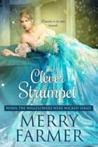 The Clever Strumpet ebook by Merry Farmer