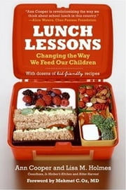 Lunch Lessons - Changing the Way America Feeds Its Child ebook by Ann Cooper,Lisa Holmes