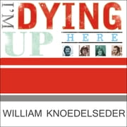I'm Dying Up Here - Heartbreak and High Times in Standup Comedy's Golden Era audiobook by William Knoedelseder