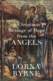 A Christmas Message of Hope from the Angels - A short ebook collection of inspirational writing for the festive period ebook by Lorna Byrne