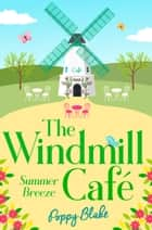 The Windmill Café: Summer Breeze (The Windmill Café, Book 1) ebook by Poppy Blake