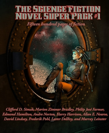 The Science Fiction Novel Super Pack No. 1 - Fifteen hundred pages of fiction ebook by Frederik Pohl,Clifford D. Simak,David Lindsay,Lester del Rey,Murray Leinster,Marion Zimmer Bradley,Philip José Farmer,Edmond Hamilton,Andre Norton,Harry Harrison,Allan E. Nourse