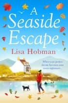 A Seaside Escape - A feel-good romance to warm your heart this winter ebook by Lisa Hobman