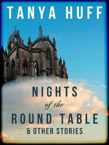 Nights of the Round Table and Other Stories of Heroic Fantasy ebook by Tanya Huff