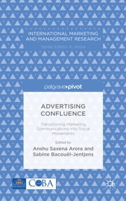 Advertising Confluence - Transitioning Marketing Communications into Social Movements ebook by Anshu Arora,Sabine Bacouël-Jentjens