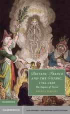 Britain, France and the Gothic, 1764–1820 - The Import of Terror ebook by Angela Wright