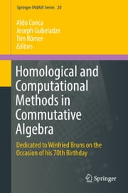 Homological and Computational Methods in Commutative Algebra - Dedicated to Winfried Bruns on the Occasion of his 70th Birthday ebook by Aldo Conca, Tim Römer, Joseph Gubeladze
