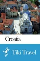 Croatia Travel Guide - Tiki Travel ebook by Tiki Travel