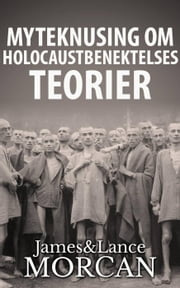 Myteknusing om Holocaustbenektelses Teorier ebook by James Morcan, Lance Morcan