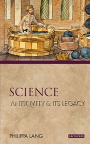 Science - Antiquity and its Legacy ebook by Philippa Lang
