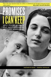 Promises I Can Keep: Why Poor Women Put Motherhood Before Marriage ebook by Edin, Kathryn