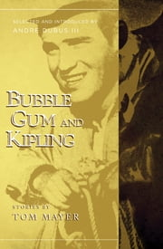Bubblegum and Kipling - Selected and Introduced by Andre Dubus III ebook by Tom Mayer,Andre Dubus III