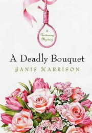 A Deadly Bouquet - A Gardening Mystery ebook by Janis Harrison