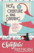 NOT A CREATURE WAS STIRRING ebook by Christina Freeburn