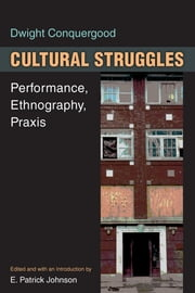 Cultural Struggles - Performance, Ethnography, Praxis ebook by Dwight Conquergood,E. Patrick Johnson