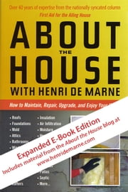 About the House with Henri de Marne: Expanded E-Book Edition - How to Maintain, Repair, Upgrade, and Enjoy Your Home ebook by Henri de Marne