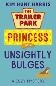 Unsightly Bulges - The Trailer Park Princess, #2 ebook by Kobo.Web.Store.Products.Fields.ContributorFieldViewModel