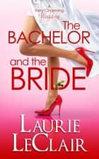 The Bachelor And The Bride (Book 1 A Very Charming Wedding) ebook by Laurie LeClair