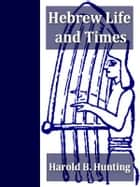 Hebrew Life and Times ebook by Harold B. Hunting