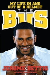 The Bus - My Life in and out of a Helmet ebook by Gene Wojciechowski,Jerome Bettis