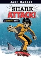 Shark Attack! - A Survive! Story ebook by Jake Maddox, Sean Tiffany