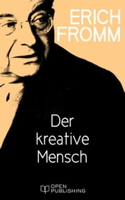 Der kreative Mensch - The Creative Attitude ebook by Erich Fromm,Rainer Funk